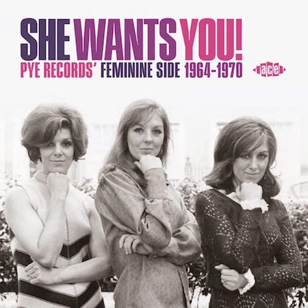 V.A. - She Wants You! Pye Records Feminine Side 1964-70