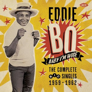 Bo ,Eddie - Baby I'm Wise : The Complete Ric Singles 1959-62