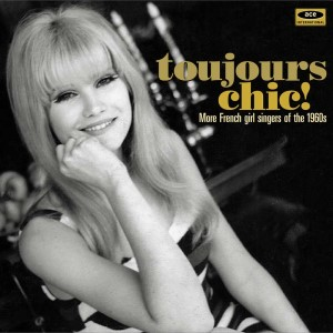 V.A. - Toujour Chic : More French Girl Singers Of The 60's