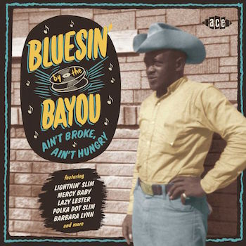 V.A. - Bluesin' By The Bayou : Ain't Broke ,Ain't Hungry