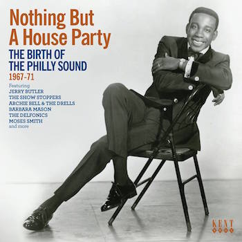 V.A. - Nothing But A House Party : The Birth Of The Philly Sound