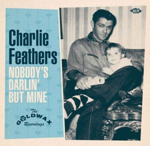 Feathers ,Charlie - Nobody's Darling But Mine :Goldwax Rec