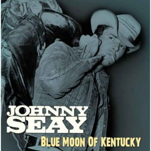 Seay ,Johnny - Blue Moon Of Kentucky