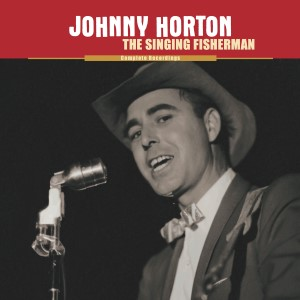 Horton ,Johnnie - The Singing Fisherman : The Complete..