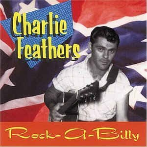 Feathers ,Charlie - Rock-A-Billy Definitive Collection 1954-1973