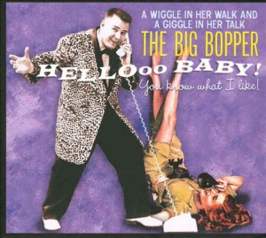 Big Bopper - Hello Baby:You Now What I Like