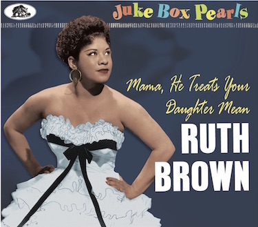 Brown ,Ruth - Mama , He Treats Your Daughter Mean