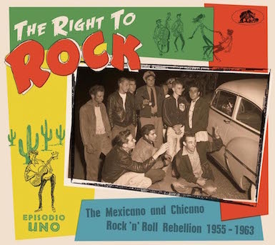 V.A. - The Right To Rock The Mexicano And Chicano R'n'R ...