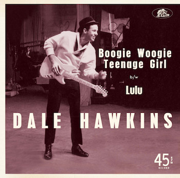 Hawkins ,Dale - Boogie Woogie Teenage Girl + 1
