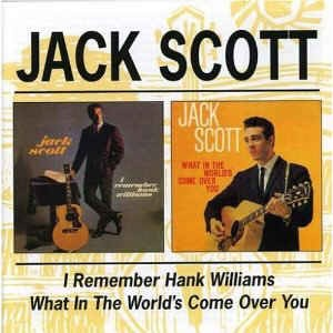 Scott ,Jack - 2on1 I Remember Hank Williams/What's In The World.