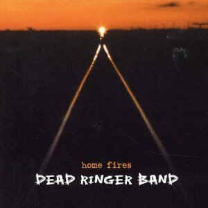 Dead Ringer Band - Home Fires
