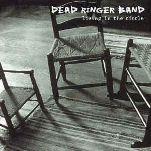 Dead Ringer Band - Living In The Circle