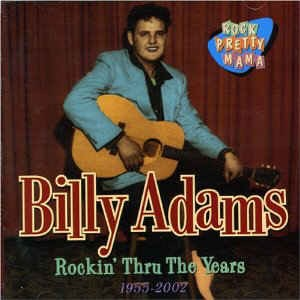 Adams ,Billy - Rockin' True Years 1955 - 2002