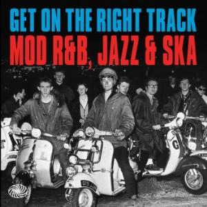 V.A. - Get On The Right Track : Mod R&B ,Jazz & Ska