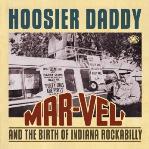 V.A. - Hoosier Daddy : Mar-Vel And The Birth Of Indiana Rockab..