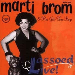 Brom ,Marty And Her Get Tone Boys- Lassoed Live !