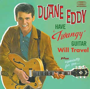 Duane ,Eddy & The Rebels - Have A Twangy Guitar Will..