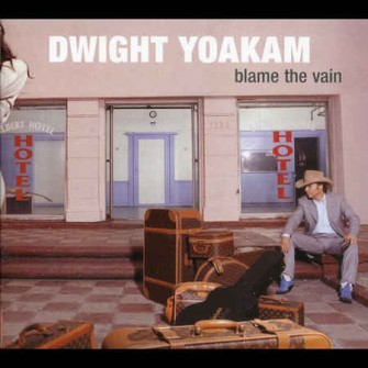 Yoakam ,Dwight - Blame The Vain