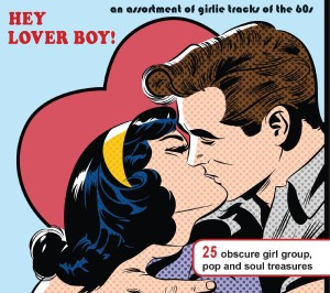 V.A. - Hey Lover Boy ! : An Asortment Of Girlie Tracks..