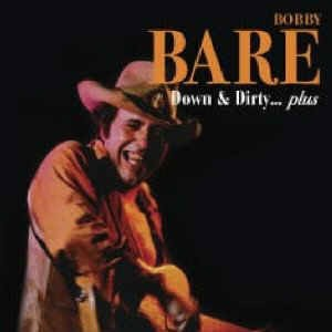 Bare ,Bobby - Down & Dirty ...Plus