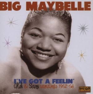 Big Maybelle - I've Got A Feelin' : Okeh & Savoy..