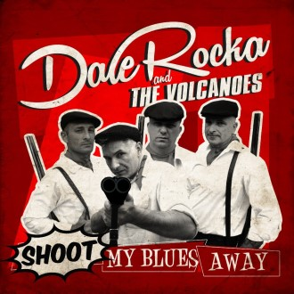 Dale Rocka And The Volcanoes - Shoot My Blues Away ( Ep)