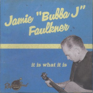 "Faulkner ,Jamie ""Bubba J "" - It Is What It Is"