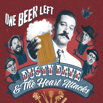 Dusty Dave & The Heart Attacks - One Beer Left