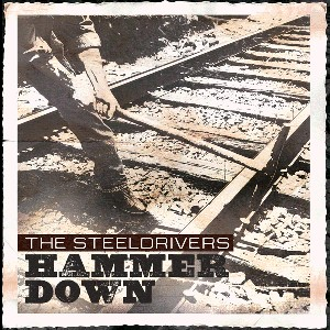 Steeldrivers ,The - Hammer Down