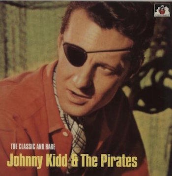 Kidd ,Johnny & The Pirates - The Classic And Rare