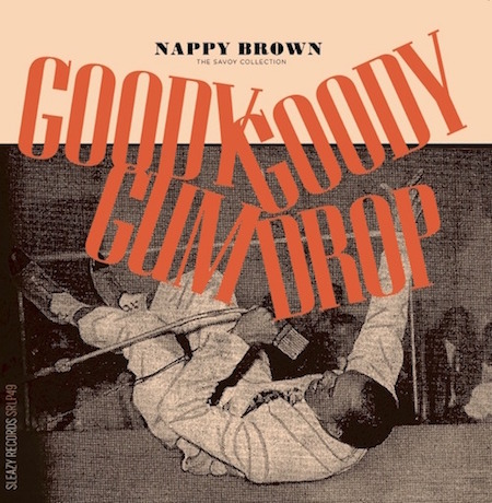 Brown ,Nappy - Goody Goody Gum Drop : The Savoy Collection