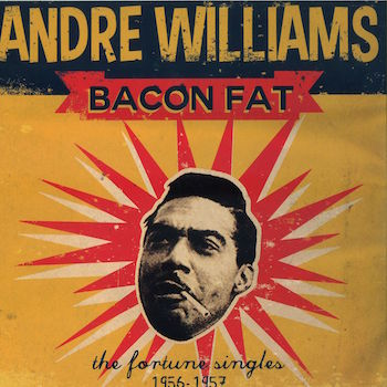 Williams ,Andre - Bacon Fat : The Fortune Singles 56-57 ( ltd )