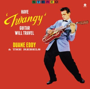 Eddy ,Duane & The Rebels - Have A Twangy Guitar ,Will....