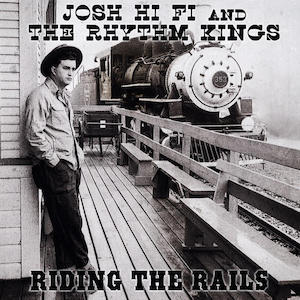 Josh Hifi And The Rhythm Kings - Riding The Rails