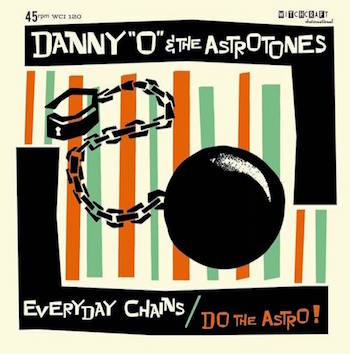 Danny 'O' & The Astrotones - Everyday Chains +1