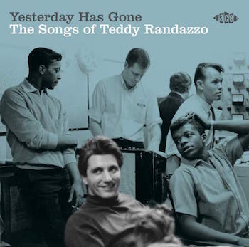 V.A. - Yesterday Has Gone : The Songs Of Teddy Randazzo