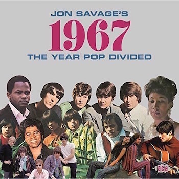 V.A. - Jon Savage's 1967 - The Year Pop Divided