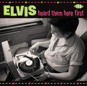 V.A. - Elvis Heard Them Here First