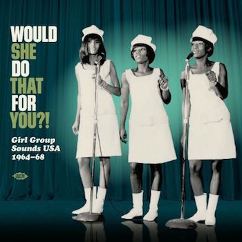 V.A. - Would She Do That For You ?! : Girl Group Sounds Usa ...
