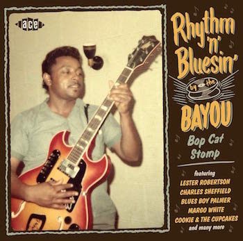 V.A. - Rhythm & Bluesin' By The Bayou : Bop Cat Stomp