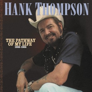 Thompson ,Hank - The Pathways Of My Life 1966 - '86