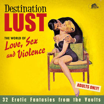V.A. - Destination Lust : Songs Of Love , Sex And Violence