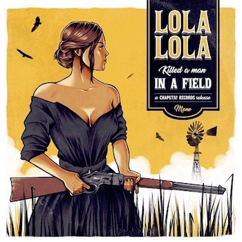 Lola Lola - Killed A Man In The Field + 1