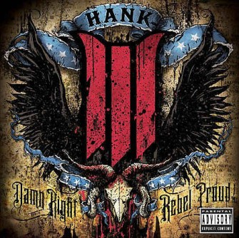 Hank ( Williams ) III - Dam Right Rebel Proud