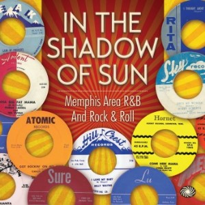 V.A. - In The Shadow Of Sun : Memphis Area R&B And Rock'n'Roll