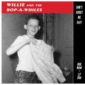 Willie And The Bop-A-Whiles - Don't Shoot Me Baby