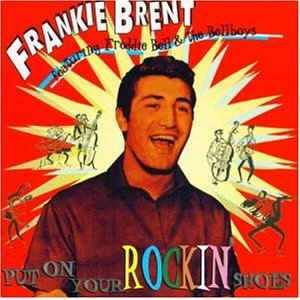 Brent ,Frankie - Put On Your Rockin' Shoes