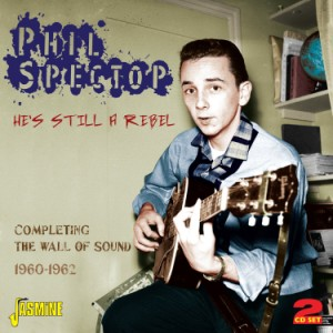 Phil Spector - He's Still A Rebel : Completing ..1960-62
