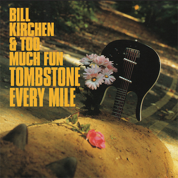 Kirchen ,Bill & Too Much Fun - Tombstone Every Mile (Ltd 180gr )