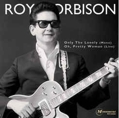 Orbison ,Roy - Only The Lonely : Oh Pretty Woman (live) limited